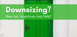 a graphic image of a green door and the text 'Downsizing? New tax incentives may help!'