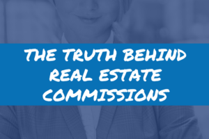 a graphic image and the text 'The Truth Behind Real Estate Commissions'